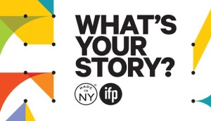 """What's Your Story?"" IFP Made In NY Media Center"